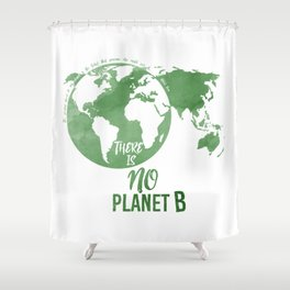 There Is No Planet B - Green Shower Curtain
