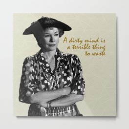 Steel Magnolias Ouiser A Dirty Mind is a Terrible Thing to Waste Southern Charm Metal Print