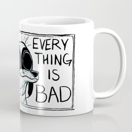 Everything Is Bad Coffee Mug