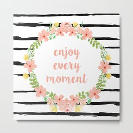 Enjoy Every Moment Metal Print
