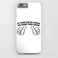 20 Years Look This Good Funny Quote Slim Case iPhone 6s