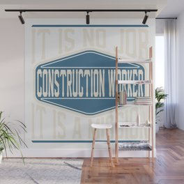 Construction Worker  - It Is No Job, It Is A Mission Wall Mural