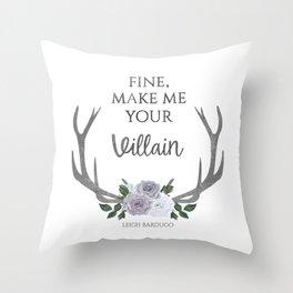Make me your villain - The Darkling quote - Leigh Bardugo - White Throw Pillow