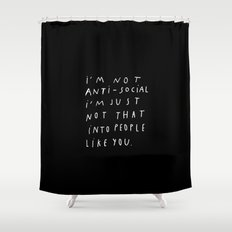 I AM NOT ANTI-SOCIAL Shower Curtain