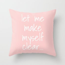 let me make myself clear Throw Pillow