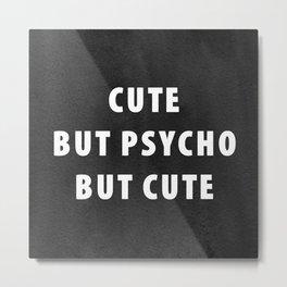 Cute but psycho but cute Metal Print