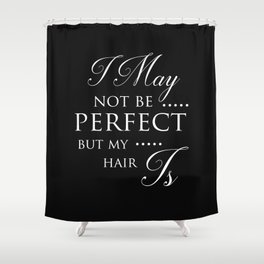 I May Not Be Perfect But My Hair Is - Hairdresser Decor Shower Curtain