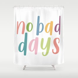 No Bad Days | Colourful Motivational Typography Shower Curtain