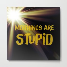 Mornings are stupid Metal Print