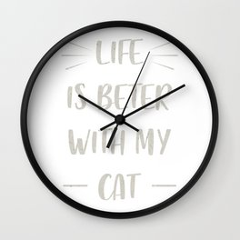 Life is beter with my cat Wall Clock