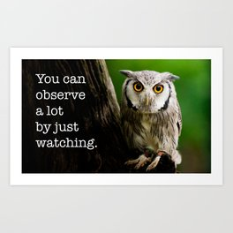 You Can Observe A Lot By Just Watching Art Print