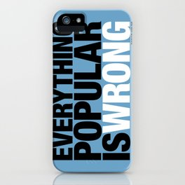 Everything Popular Is Wrong iPhone Case