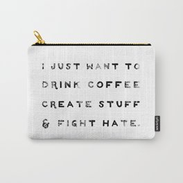 I Just Want to Fight Hate Carry-All Pouch