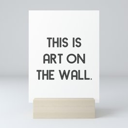This Is Art On The Wall Print Mini Art Print