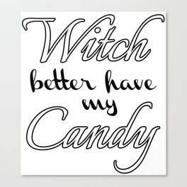 Witch better have my Candy | Black v. Canvas Print