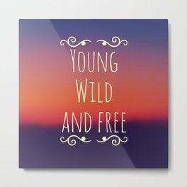 Young Wild and Free Metal Print