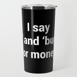 I Say Shit and Bugger for Money #Voiceover Travel Mug