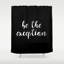 Be The Exception Shower Curtain