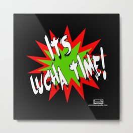 It's Lucha Time! Metal Print