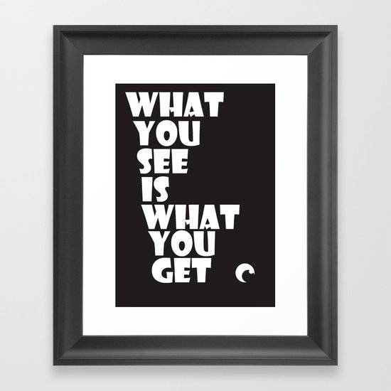 What You See Framed Art Print