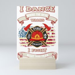 Firefighter I Dance Where The Devil Walks, I Fight What You Fear Mini Art Print