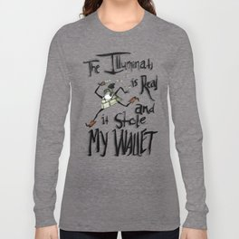 The Illuminati is real and it stole my wallet Long Sleeve T-shirt