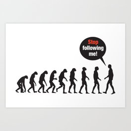 Evolution. Stop Following Me Art Print
