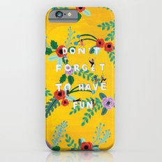 Don't forget to have fun Slim Case iPhone 6s