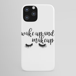 Wake up and Makeup iPhone Case