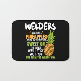 Welders Are Like Pineapples. Tough On The Outside Sweet On The Inside Bath Mat