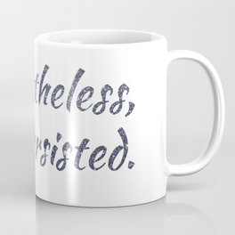 Nevertheless, She Persisted Coffee Mug