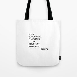 IT IS A ROUGH ROAD THAT LEADS TO THE HEIGHTS OF GREATNESS - SENECA STOIC QUOTE Tote Bag
