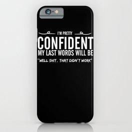 Confident Last Words iPhone Case