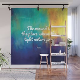 The wound is the place where the Light enters you, Rumi quote Wall Mural