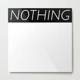 NOTHING Metal Print