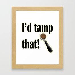 I'd Tamp That! Framed Art Print