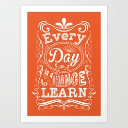Lab No. 4 Every Day Is A Chance to Learn Motivational Quotes Art Print