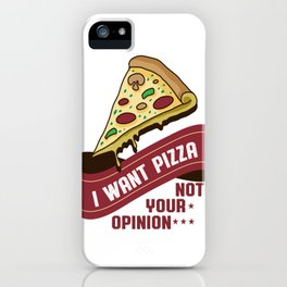 I want pizza not your opinion iPhone Case