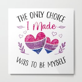The Only Choice I Made Was To Be Myself Bisexual Bisexuality Metal Print