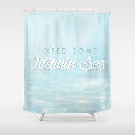 I Need Some Vitamin Sea Shower Curtain