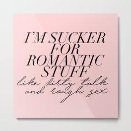 sucker for romantic stuff Metal Print