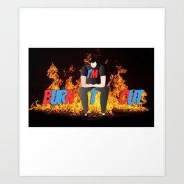 I Am Burnt Out Art Print