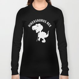 Hikeasaurus Rex | Tyrannosaurus Rex Hiking Nature Long Sleeve T-shirt