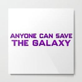 Anyone Can Save The Galaxy Metal Print