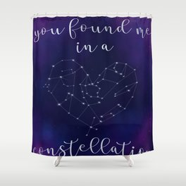 You found me in a constellation Shower Curtain