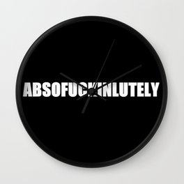 Absofuckinlutely Wall Clock