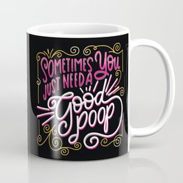 Because, Right? Sometimes You Just Need a Good Poop Coffee Mug