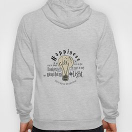Happiness can be found even in the darkest of things.... Hoody