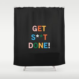 Get S**t Done Shower Curtain