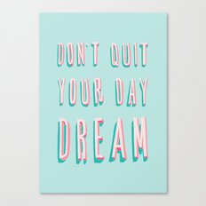 Don't Quit Your Day Dream Canvas Print